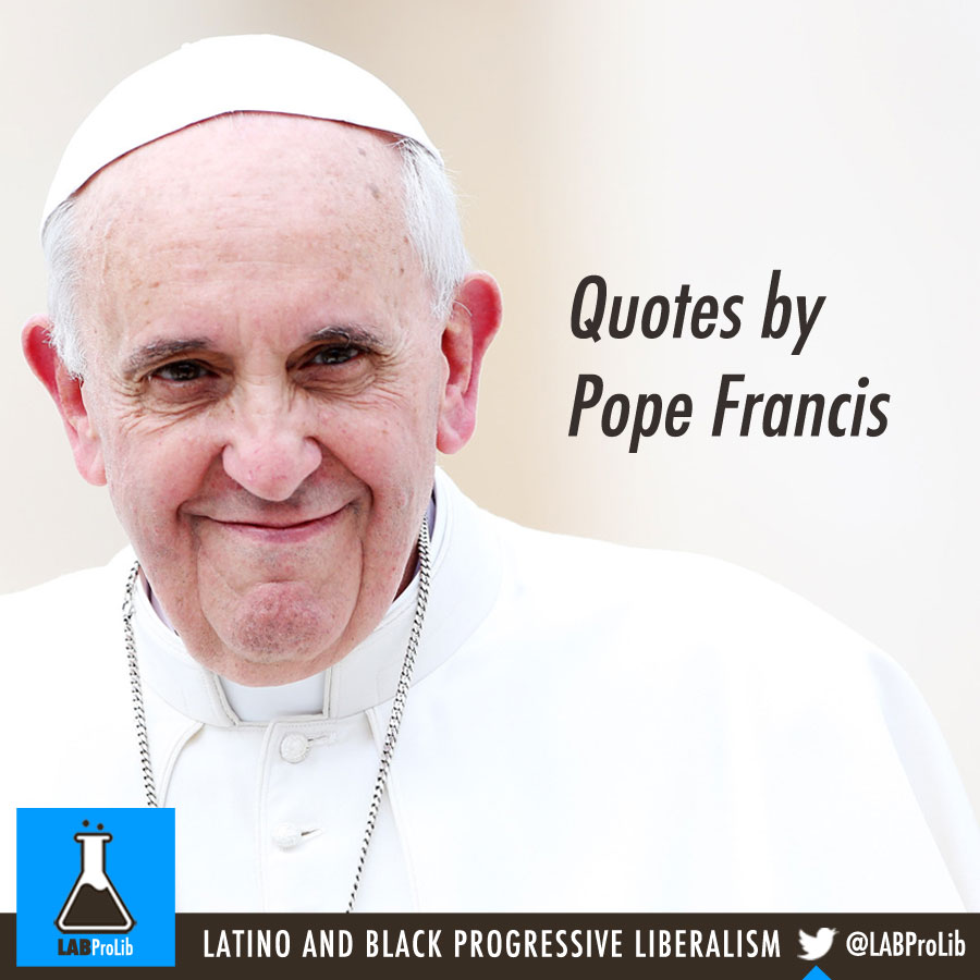 Quotes From The Pope: Quotes By POPE FRANCIS -labprolib