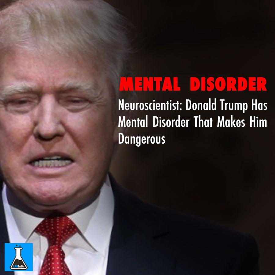 Trump Healthcare Quote: Neuroscientist: Donald Trump Has Mental Disorder That